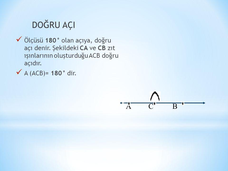 DOĞRU AÇI Ölçüsü 180° olan açıya, doğru açı denir. Şekildeki CA ve CB zıt ışınlarının oluşturduğu ACB doğru açıdır.