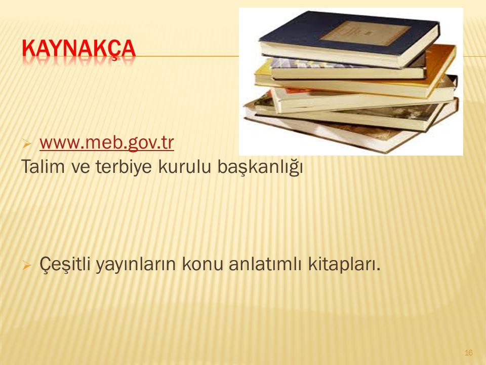 kaynakça www.meb.gov.tr Talim ve terbiye kurulu başkanlığı