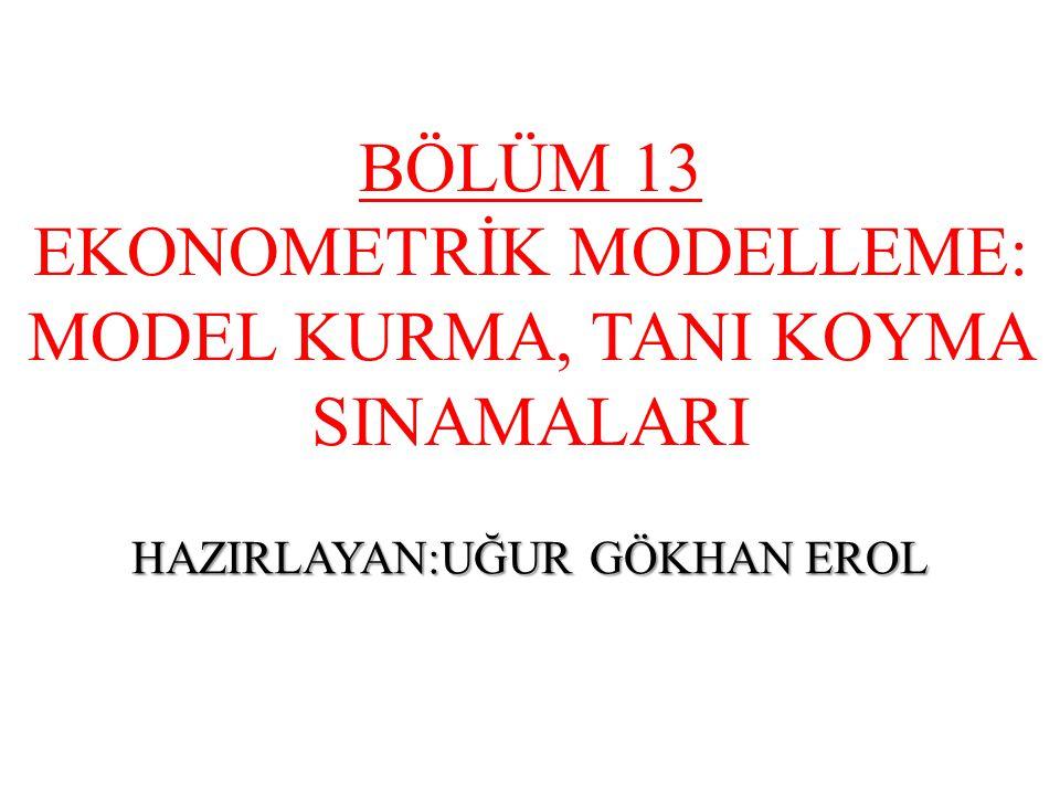 BÖLÜM 13 EKONOMETRİK MODELLEME: MODEL KURMA, TANI KOYMA SINAMALARI