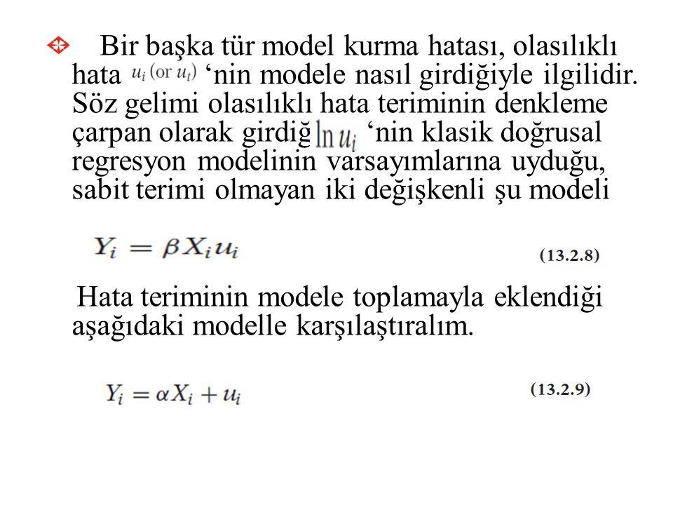 Bir başka tür model kurma hatası, olasılıklı hata 'nin modele nasıl girdiğiyle ilgilidir. Söz gelimi olasılıklı hata teriminin denkleme çarpan olarak girdiği 'nin klasik doğrusal regresyon modelinin varsayımlarına uyduğu, sabit terimi olmayan iki değişkenli şu modeli
