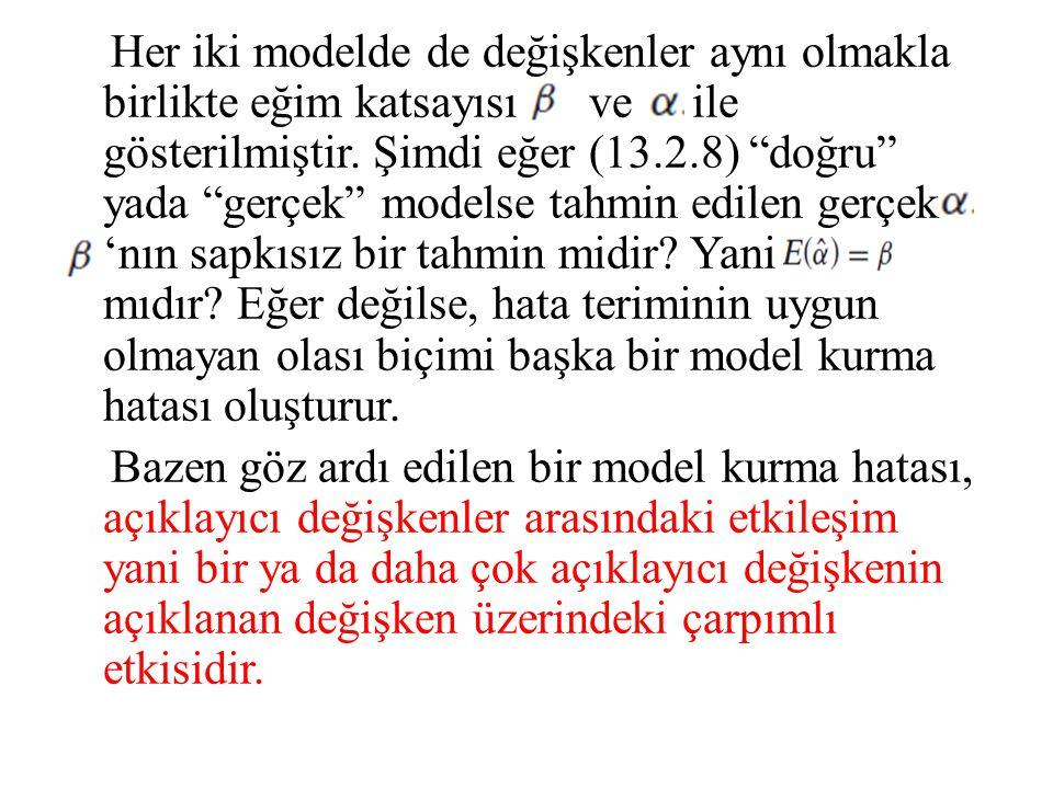 Her iki modelde de değişkenler aynı olmakla birlikte eğim katsayısı ve ile gösterilmiştir.
