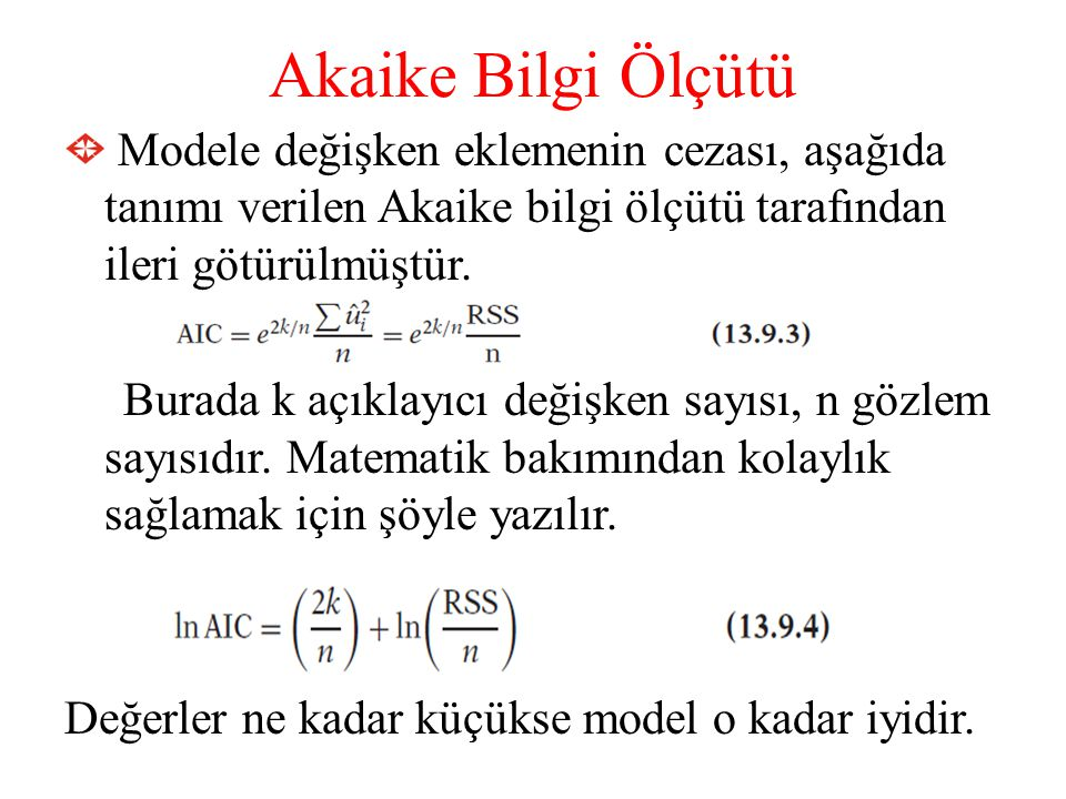 Akaike Bilgi Ölçütü Modele değişken eklemenin cezası, aşağıda tanımı verilen Akaike bilgi ölçütü tarafından ileri götürülmüştür.