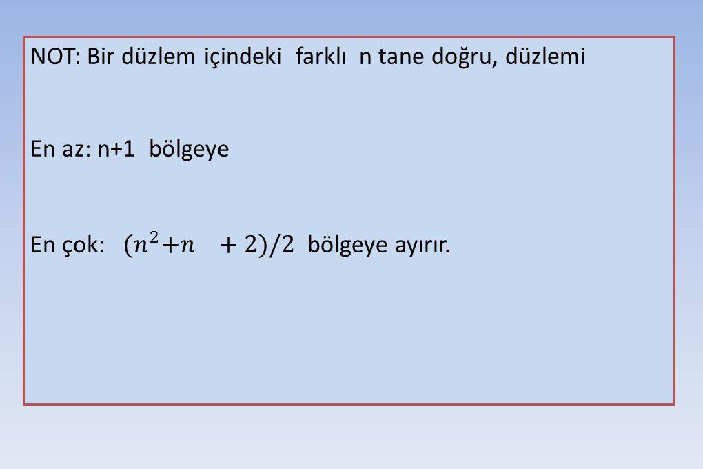 NOT: Bir düzlem içindeki farklı n tane doğru, düzlemi