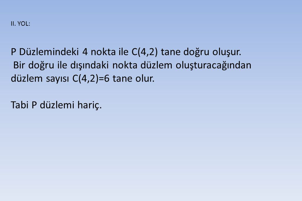 P Düzlemindeki 4 nokta ile C(4,2) tane doğru oluşur.