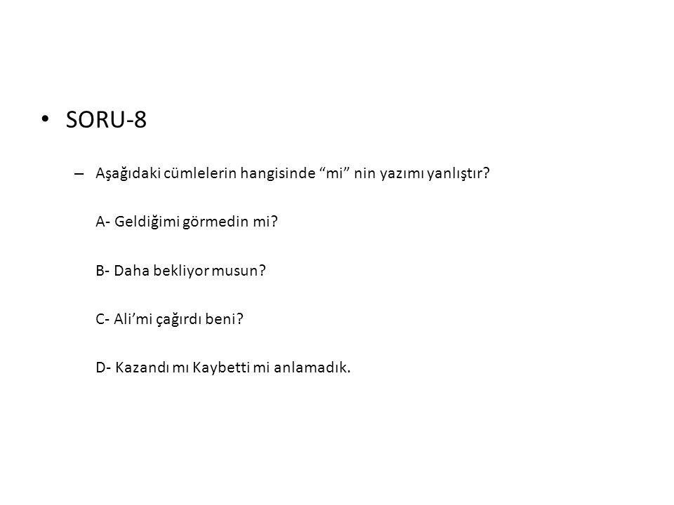 SORU-8 Aşağıdaki cümlelerin hangisinde mi nin yazımı yanlıştır
