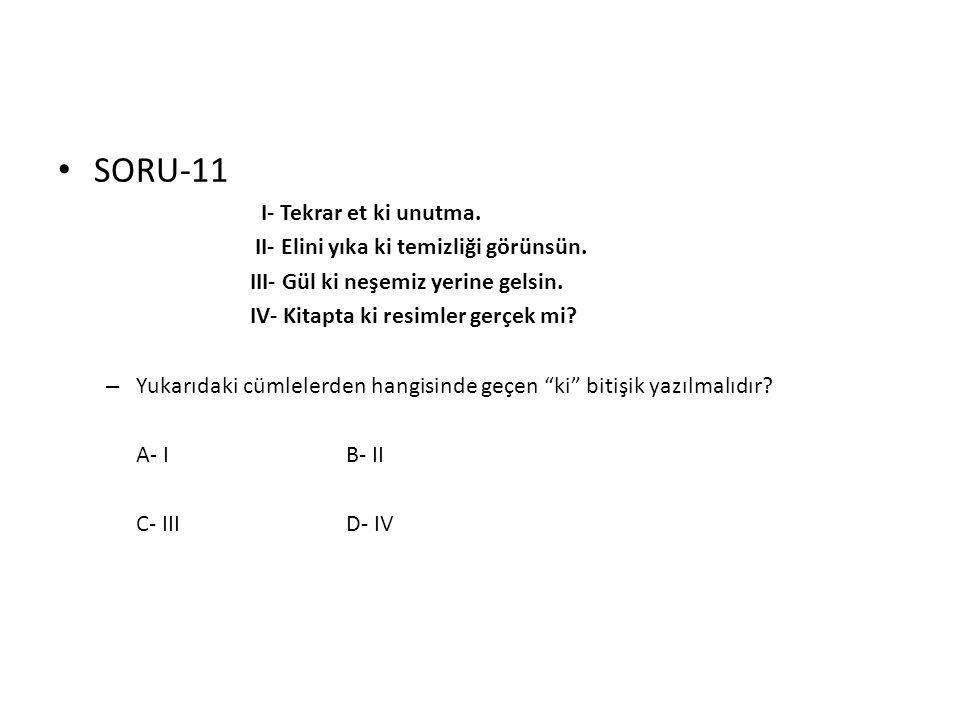 SORU-11 I- Tekrar et ki unutma. II- Elini yıka ki temizliği görünsün.