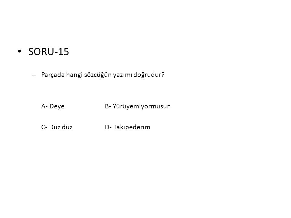 SORU-15 Parçada hangi sözcüğün yazımı doğrudur