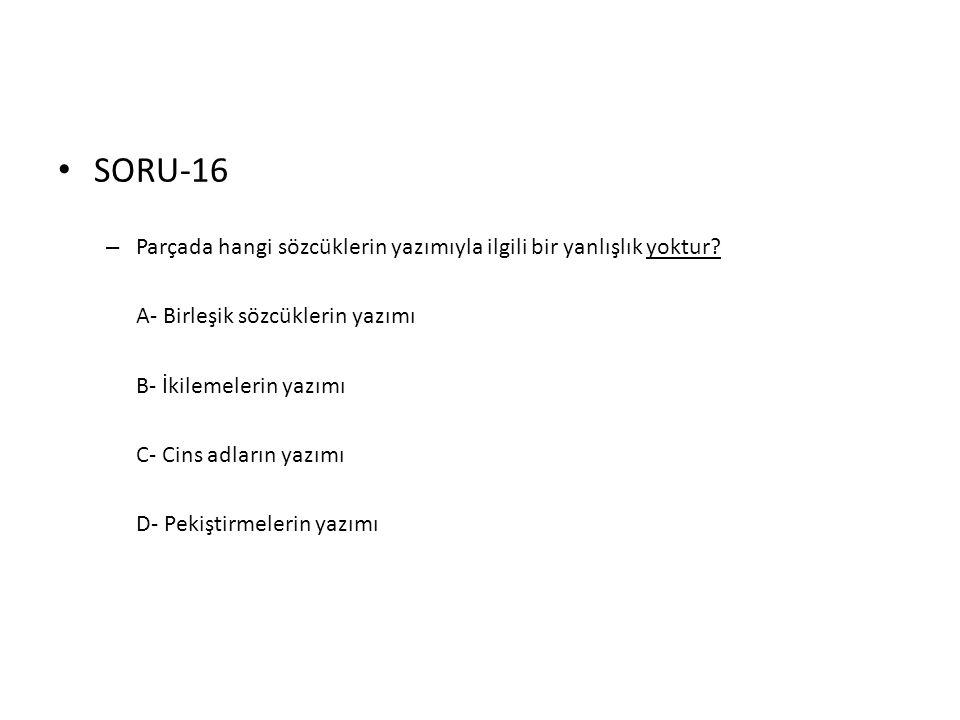 SORU-16 Parçada hangi sözcüklerin yazımıyla ilgili bir yanlışlık yoktur A- Birleşik sözcüklerin yazımı.