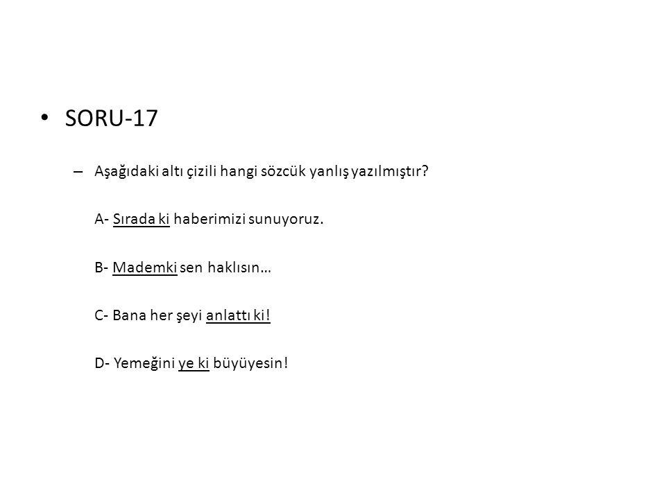 SORU-17 Aşağıdaki altı çizili hangi sözcük yanlış yazılmıştır