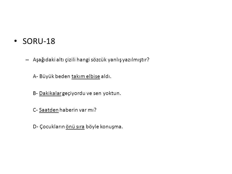 SORU-18 Aşağıdaki altı çizili hangi sözcük yanlış yazılmıştır