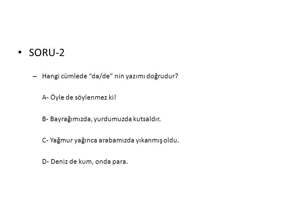 SORU-2 Hangi cümlede da/de nin yazımı doğrudur