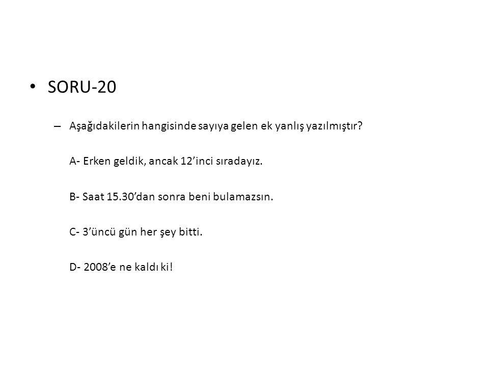 SORU-20 Aşağıdakilerin hangisinde sayıya gelen ek yanlış yazılmıştır