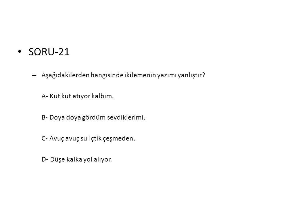 SORU-21 Aşağıdakilerden hangisinde ikilemenin yazımı yanlıştır