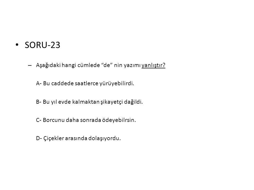 SORU-23 Aşağıdaki hangi cümlede de nin yazımı yanlıştır
