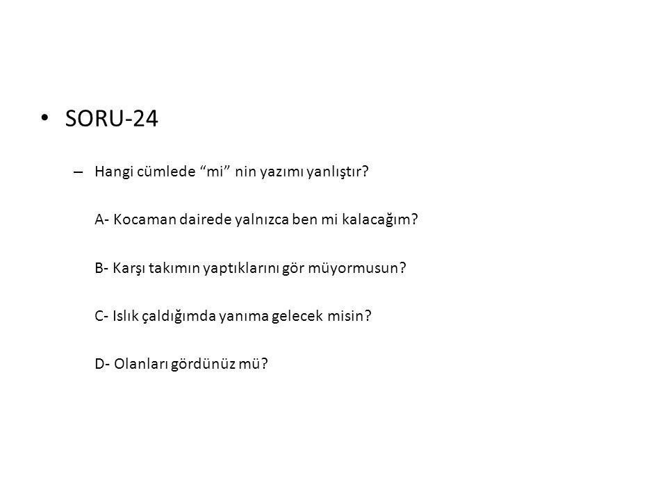 SORU-24 Hangi cümlede mi nin yazımı yanlıştır