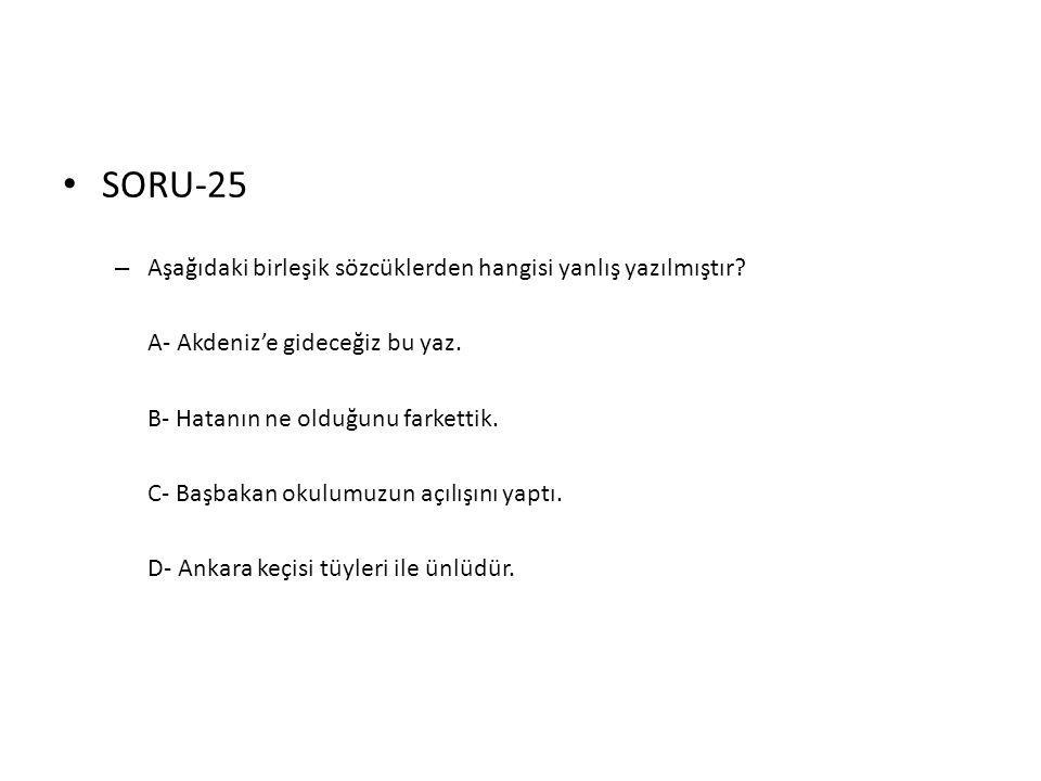 SORU-25 Aşağıdaki birleşik sözcüklerden hangisi yanlış yazılmıştır