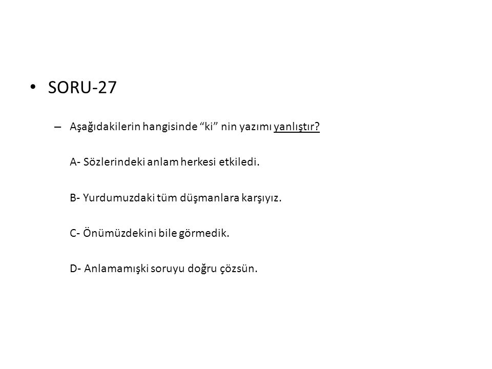 SORU-27 Aşağıdakilerin hangisinde ki nin yazımı yanlıştır