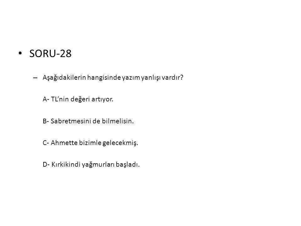 SORU-28 Aşağıdakilerin hangisinde yazım yanlışı vardır