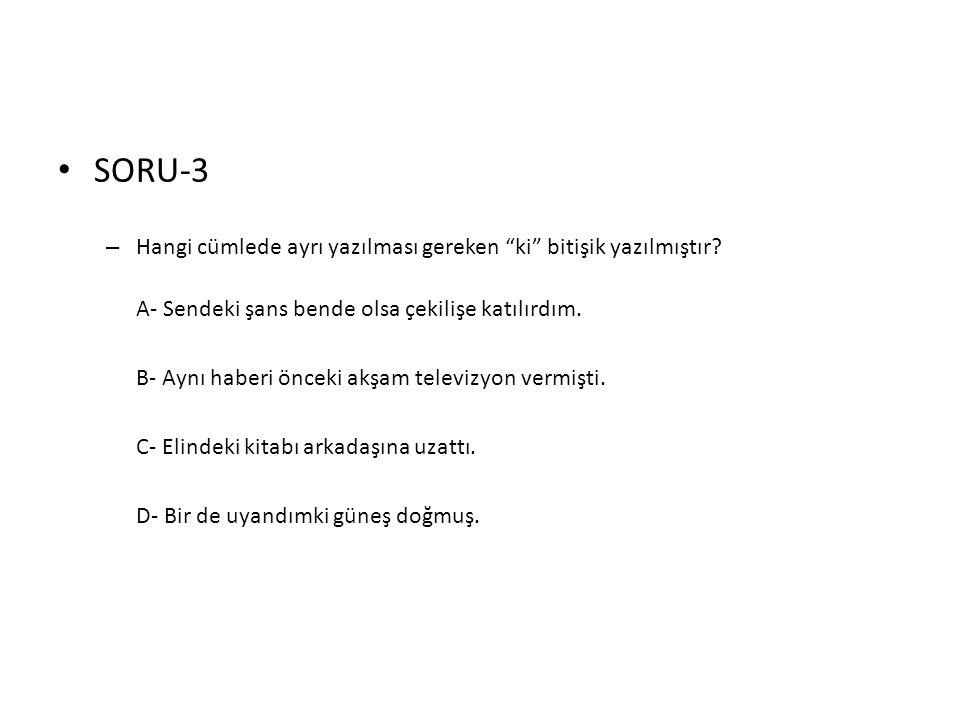 SORU-3 Hangi cümlede ayrı yazılması gereken ki bitişik yazılmıştır