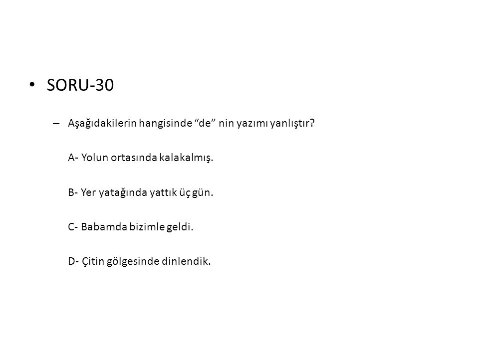 SORU-30 Aşağıdakilerin hangisinde de nin yazımı yanlıştır