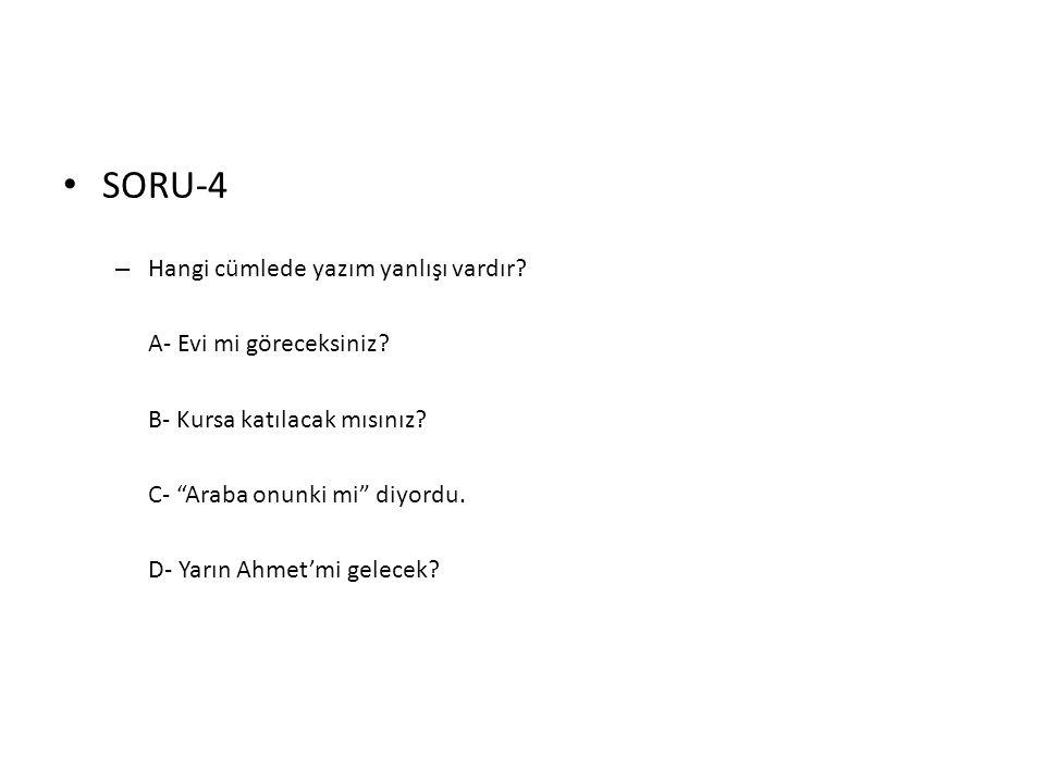 SORU-4 Hangi cümlede yazım yanlışı vardır A- Evi mi göreceksiniz