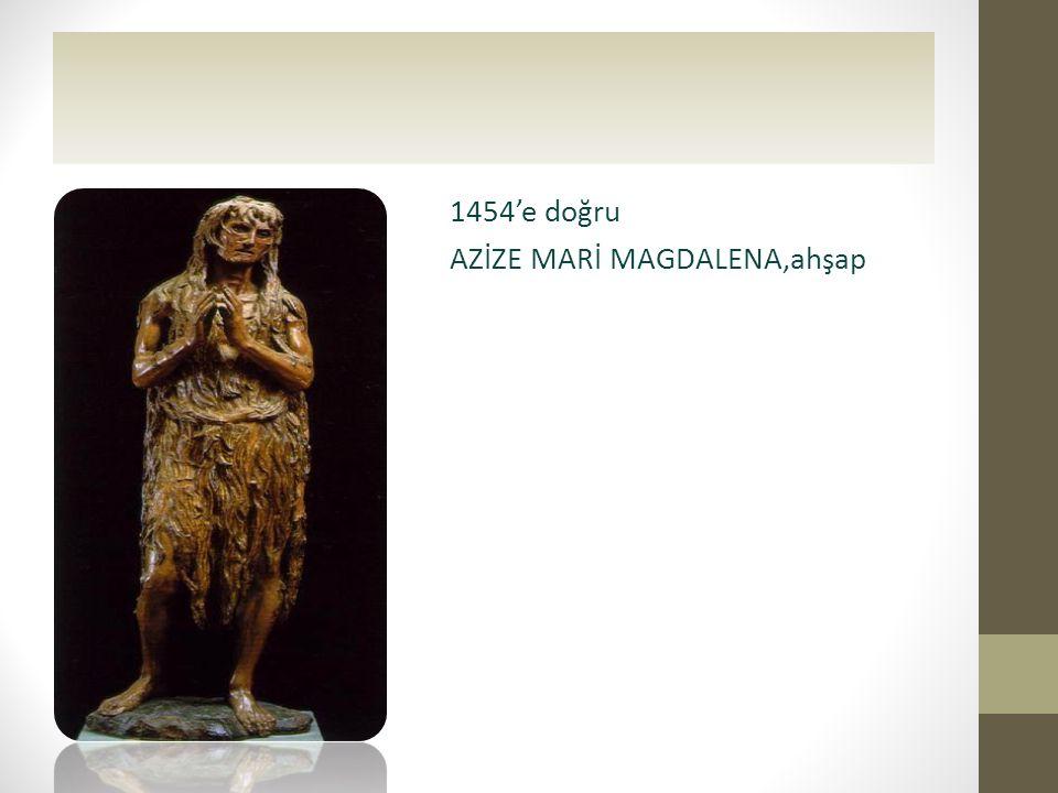 1454'e doğru AZİZE MARİ MAGDALENA,ahşap