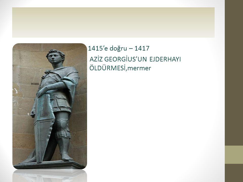 1415'e doğru – 1417 AZİZ GEORGİUS'UN EJDERHAYI ÖLDÜRMESİ,mermer