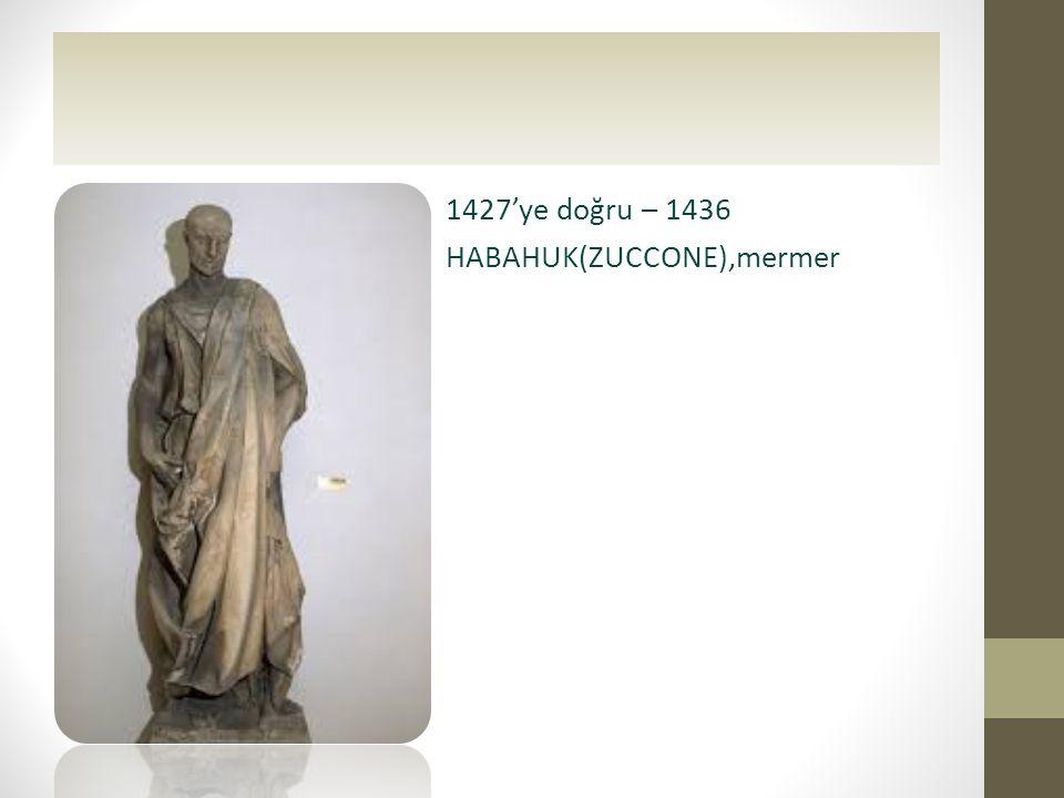 1427'ye doğru – 1436 HABAHUK(ZUCCONE),mermer