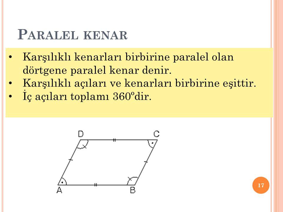 Paralel kenar Karşılıklı kenarları birbirine paralel olan dörtgene paralel kenar denir. Karşılıklı açıları ve kenarları birbirine eşittir.