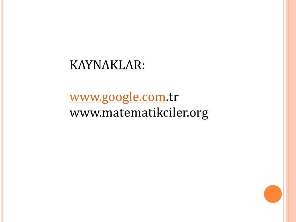 KAYNAKLAR: www.google.com.tr www.matematikciler.org
