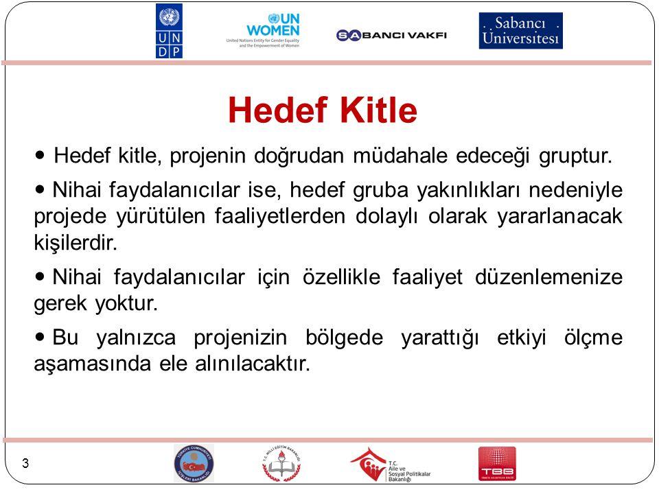 Hedef Kitle Hedef kitle, projenin doğrudan müdahale edeceği gruptur.