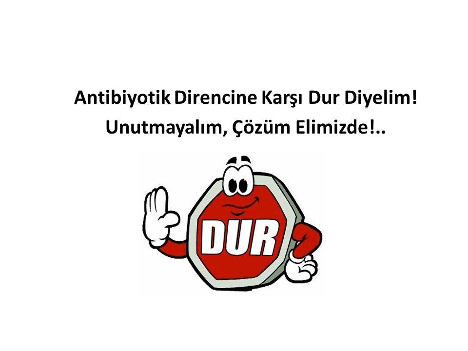 Antibiyotik Direncine Karşı Dur Diyelim!