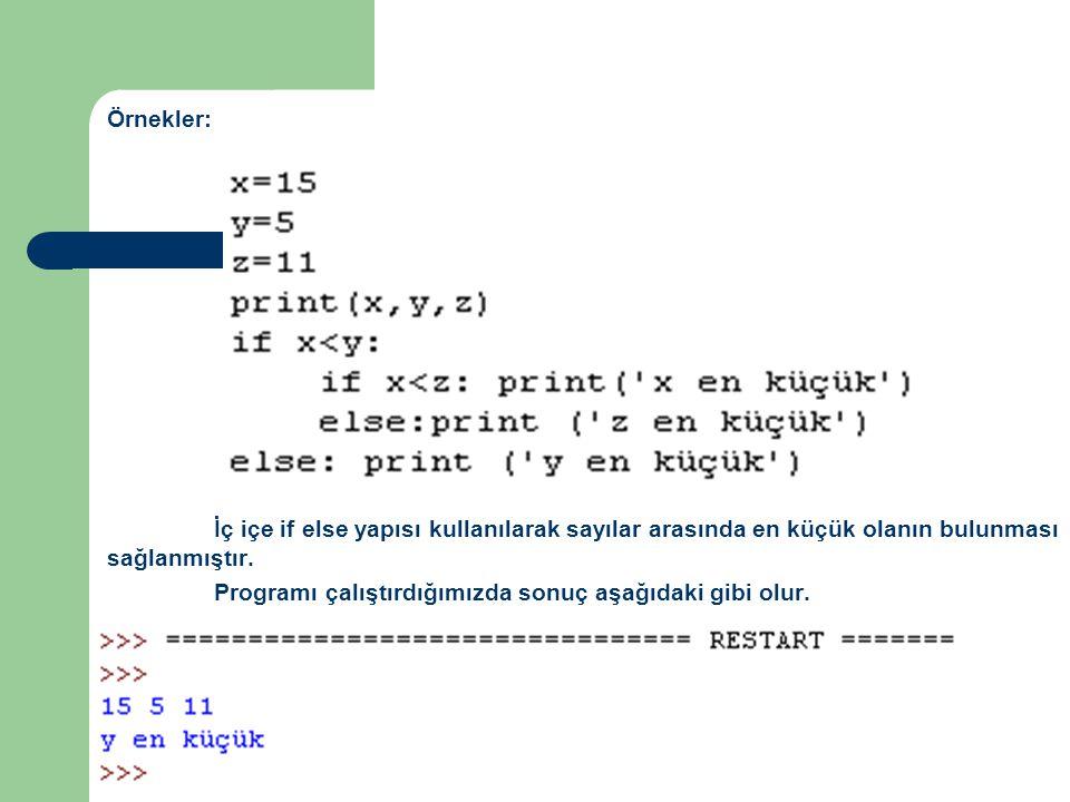 Örnekler: İç içe if else yapısı kullanılarak sayılar arasında en küçük olanın bulunması sağlanmıştır.