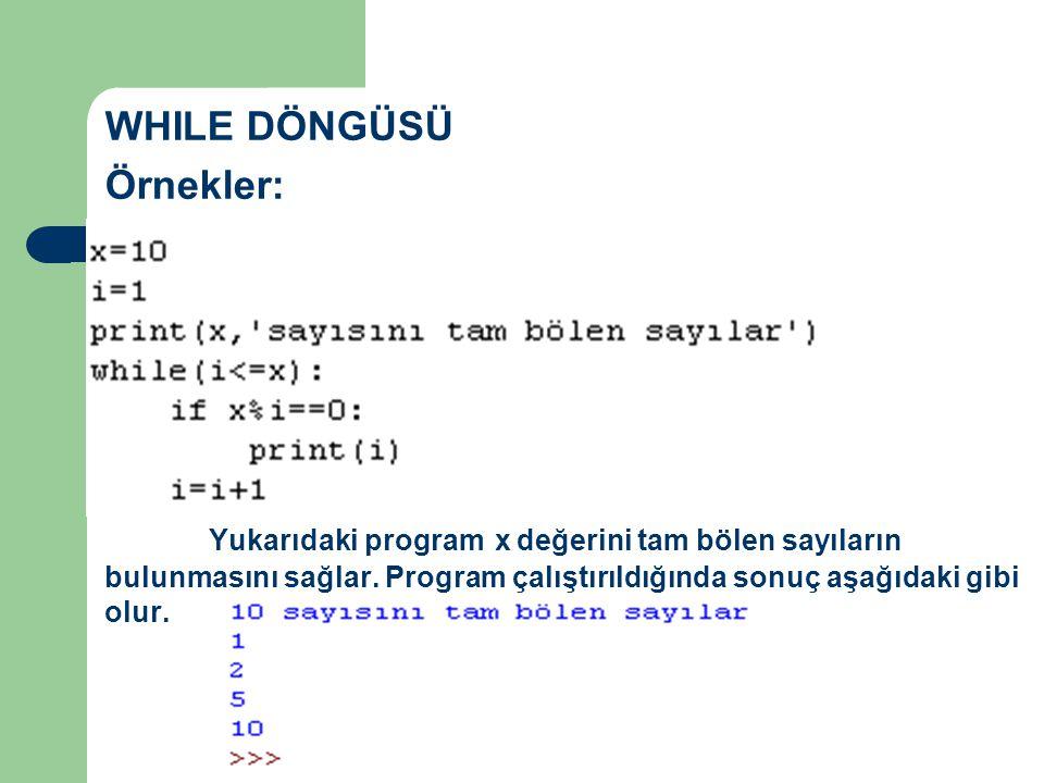 WHILE DÖNGÜSÜ Örnekler: Yukarıdaki program x değerini tam bölen sayıların bulunmasını sağlar.