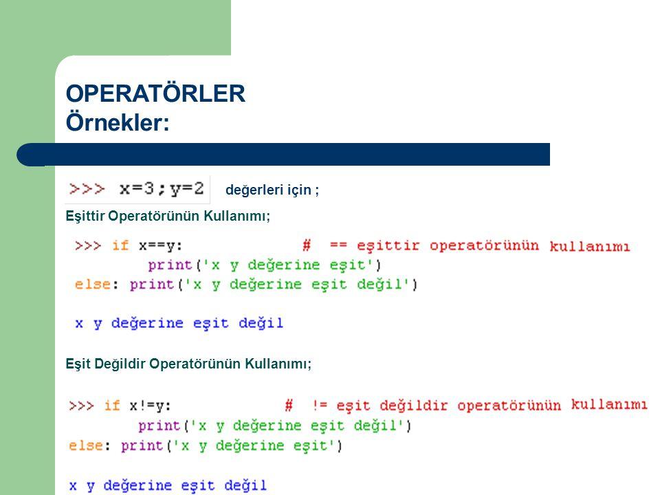 OPERATÖRLER Örnekler: değerleri için ; Eşittir Operatörünün Kullanımı;