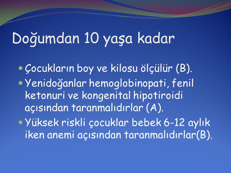 Doğumdan 10 yaşa kadar Çocukların boy ve kilosu ölçülür (B).