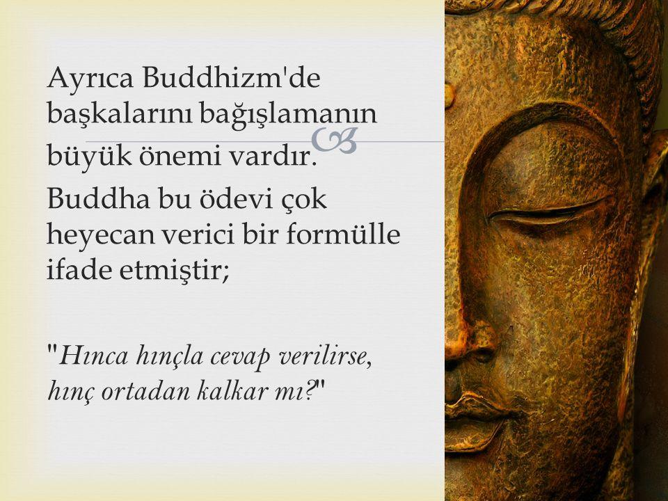 Ayrıca Buddhizm de başkalarını bağışlamanın
