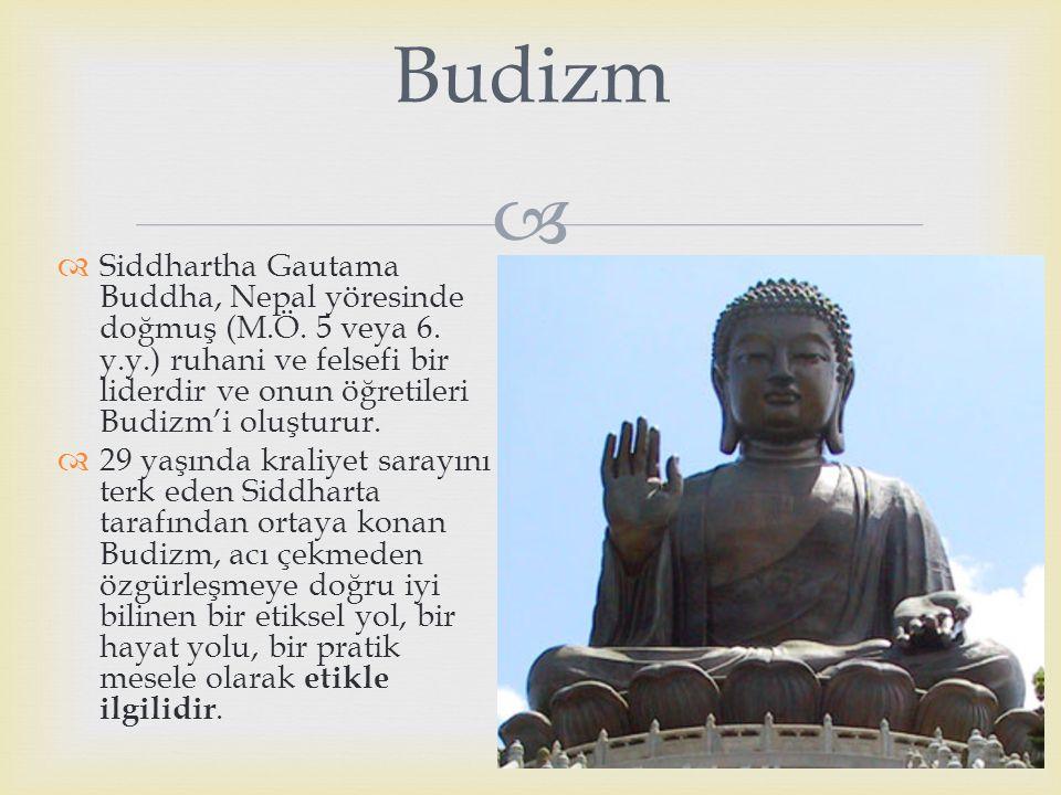 Budizm Siddhartha Gautama Buddha, Nepal yöresinde doğmuş (M.Ö. 5 veya 6. y.y.) ruhani ve felsefi bir liderdir ve onun öğretileri Budizm'i oluşturur.