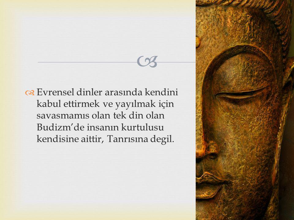 Evrensel dinler arasında kendini kabul ettirmek ve yayılmak için savasmamıs olan tek din olan Budizm'de insanın kurtulusu kendisine aittir, Tanrısına degil.