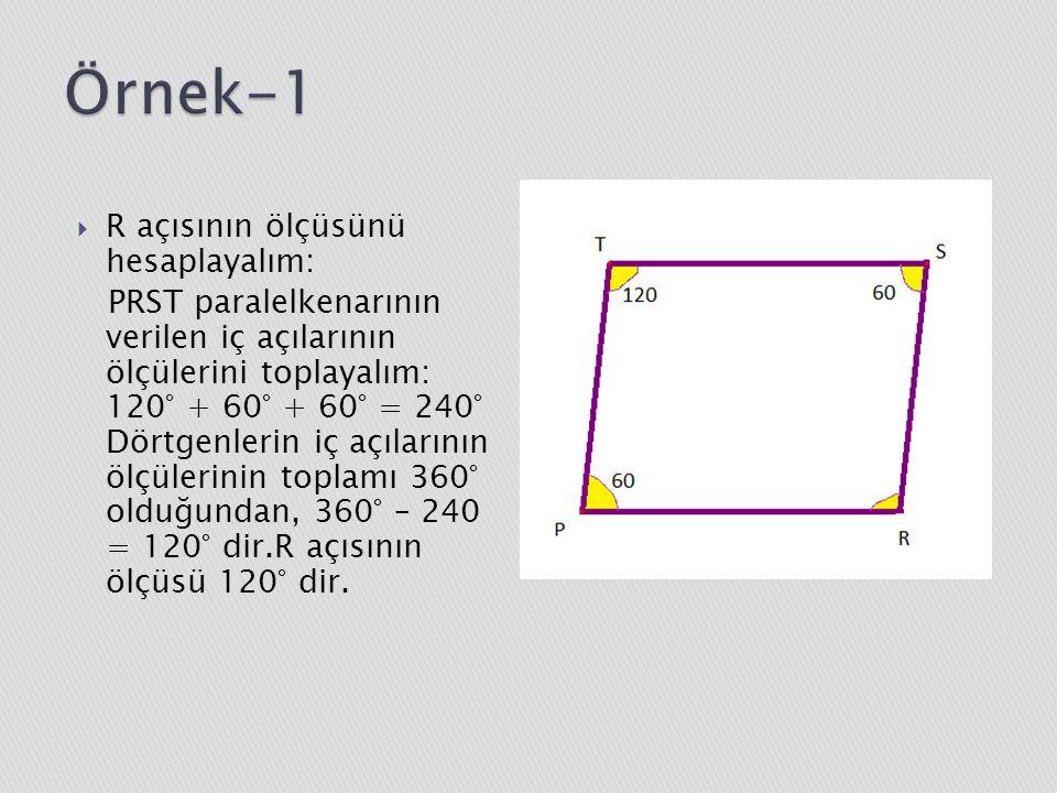 Örnek-1 R açısının ölçüsünü hesaplayalım: