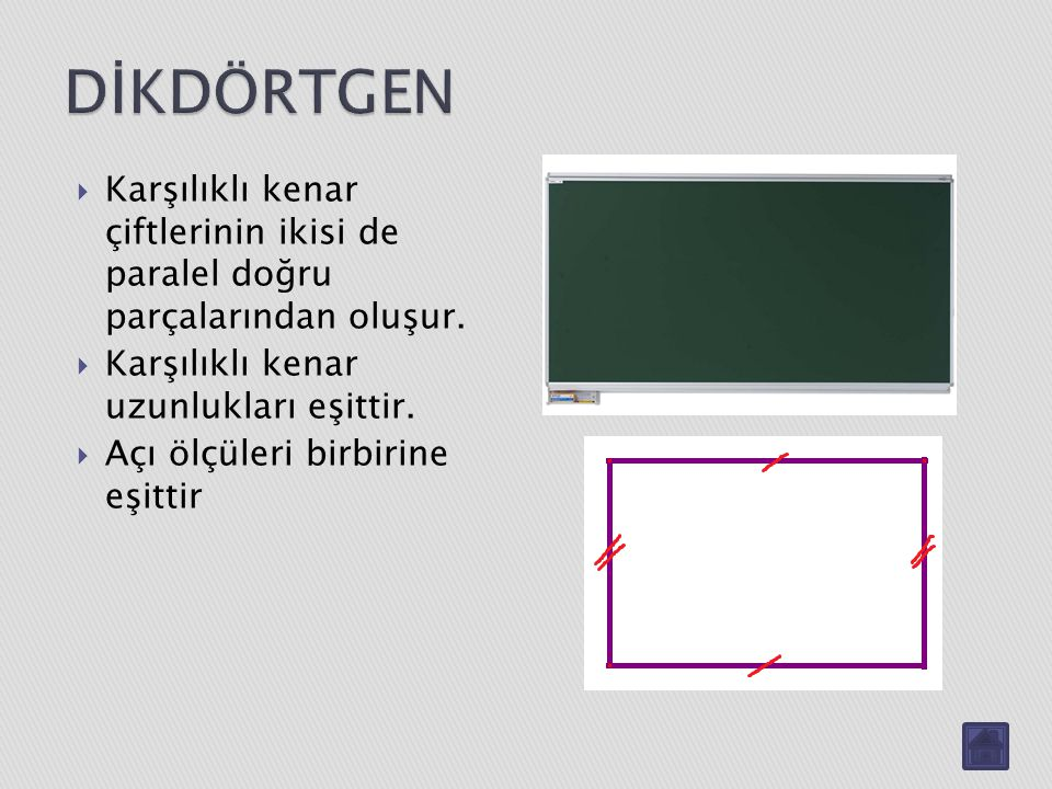 DİKDÖRTGEN Karşılıklı kenar çiftlerinin ikisi de paralel doğru parçalarından oluşur. Karşılıklı kenar uzunlukları eşittir.