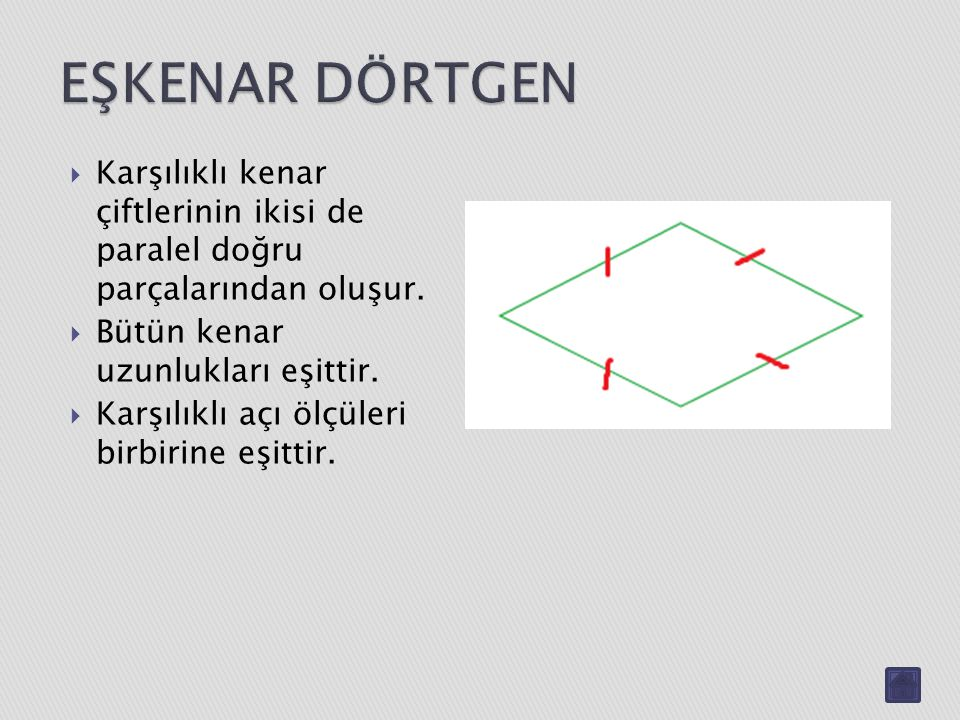 EŞKENAR DÖRTGEN Karşılıklı kenar çiftlerinin ikisi de paralel doğru parçalarından oluşur. Bütün kenar uzunlukları eşittir.