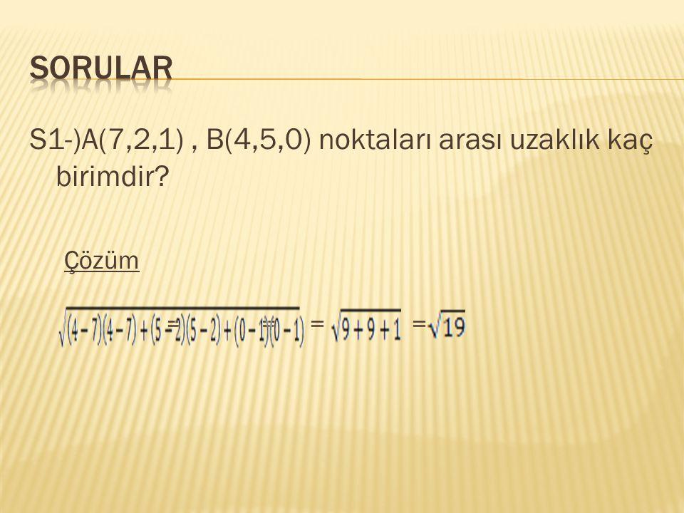 SORULAR S1-)A(7,2,1) , B(4,5,0) noktaları arası uzaklık kaç birimdir