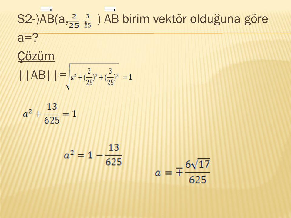 S2-)AB(a, , ) AB birim vektör olduğuna göre a= Çözüm ||AB||=