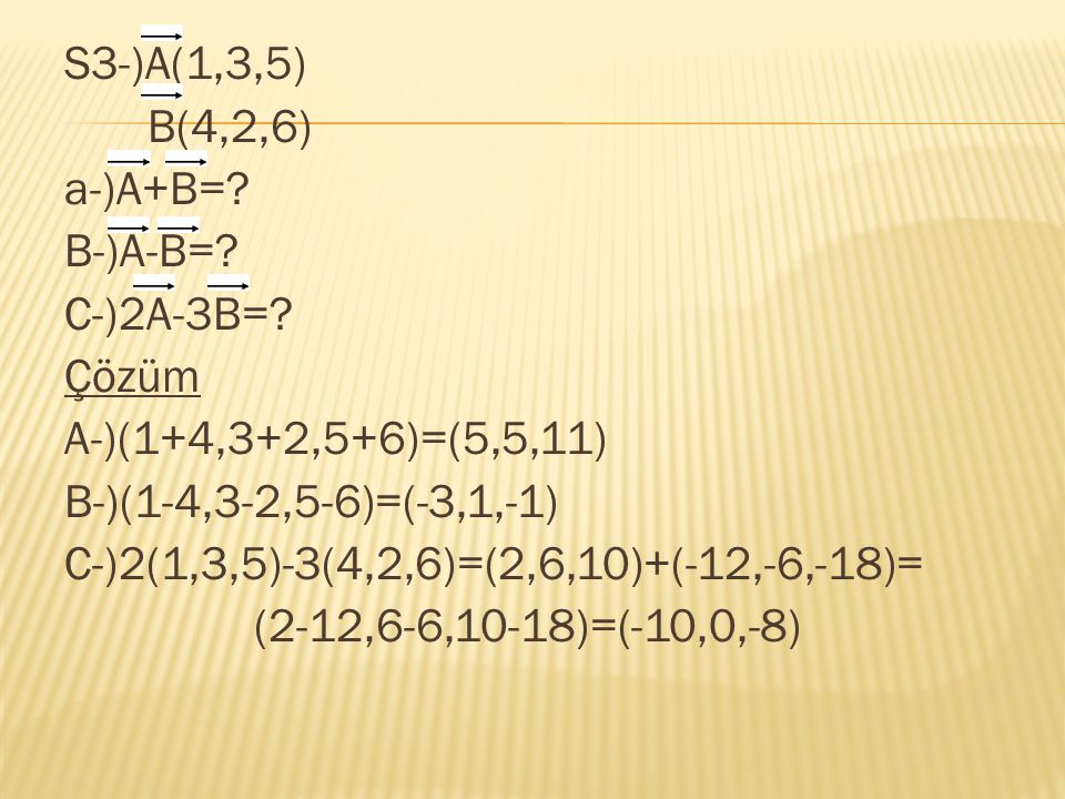 S3-)A(1,3,5) B(4,2,6) a-)A+B=. B-)A-B=. C-)2A-3B=