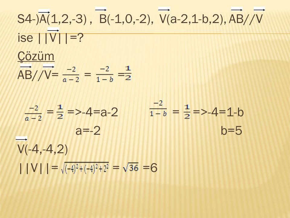 S4-)A(1,2,-3) , B(-1,0,-2), V(a-2,1-b,2), AB//V ise ||V||=