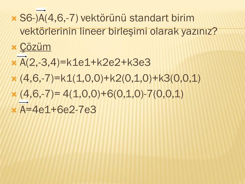 S6-)A(4,6,-7) vektörünü standart birim vektörlerinin lineer birleşimi olarak yazınız