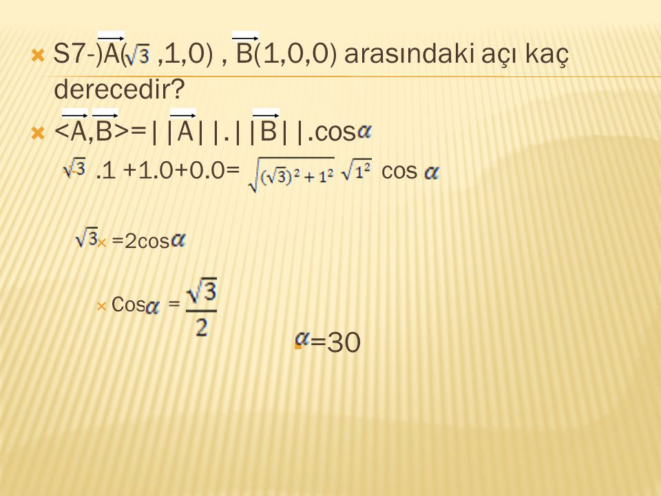 S7-)A( ,1,0) , B(1,0,0) arasındaki açı kaç derecedir