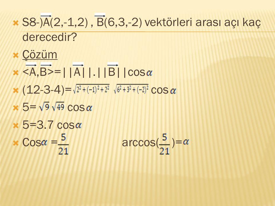 S8-)A(2,-1,2) , B(6,3,-2) vektörleri arası açı kaç derecedir