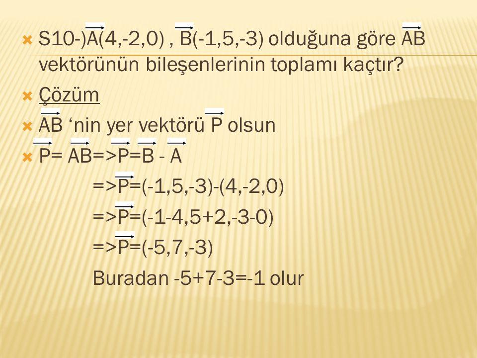 S10-)A(4,-2,0) , B(-1,5,-3) olduğuna göre AB vektörünün bileşenlerinin toplamı kaçtır